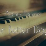 Piano Poems | For Better Days showing an antique piano in the background
