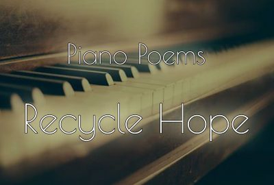 Piano Poems - Recycle Hope showing an antique piano in the background